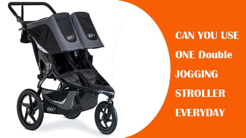 CAN YOU USE ONE Double JOGGING STROLLER EVERYDAY?