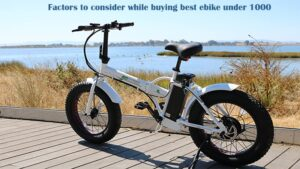 Factors to consider while buying best ebike under 1000